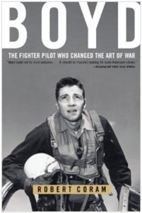 Boyd The Fighter Pilot Who Changed the Art of War by Robert Coram
